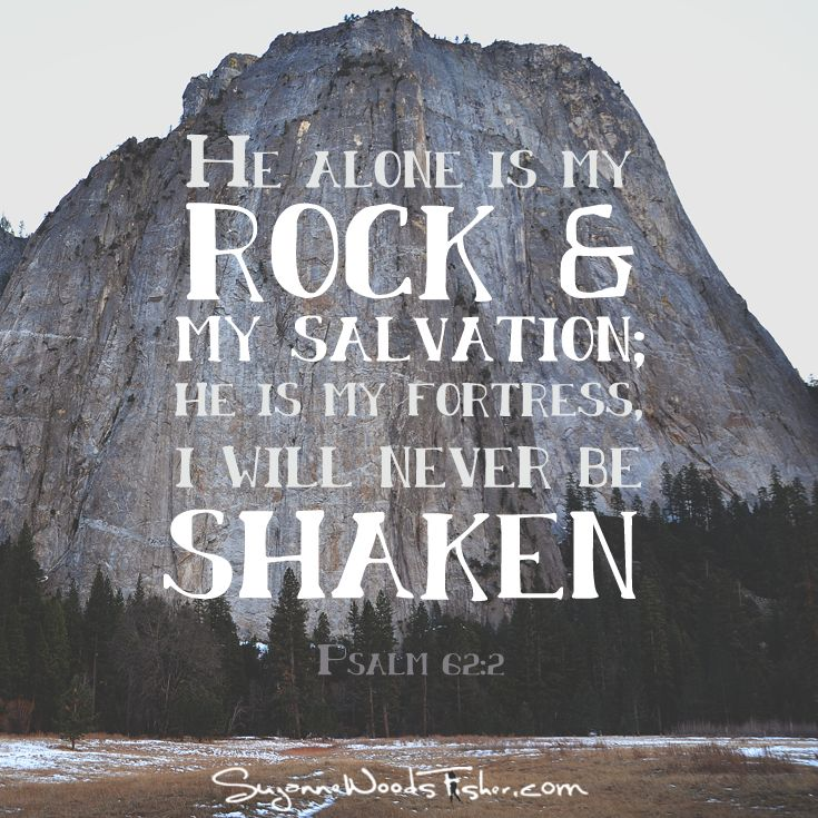 """My soul finds rest in God alone; my salvation comes from him. He alone is my rock and my salvation; he is my fortress, I will never be shaken.""  Psalm 62:2"