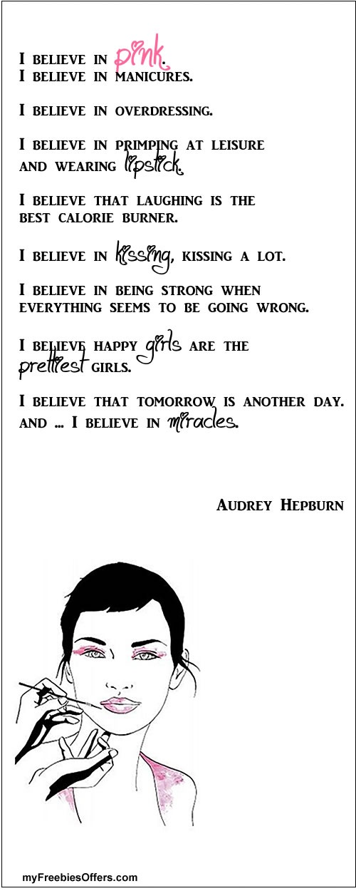 "Audrey Hepburn ""I believe"" quotes, very girly but..so very true as I believe all those things too :)"