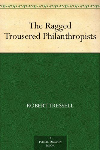 The Ragged Trousered Philanthropists by Robert Tressell