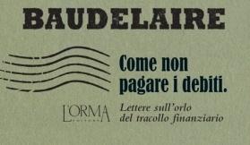 """Sul portale de «l'Unità», il divertente bugiardino con le indicazioni terapeutiche per l'uso del nostro pacchetto """"Come non pagare i debiti"""" di Baudelaire, con la curatela di Lorenzo Flabbi.  A firma di Marilù Oliva, lo trovate a questo link: http://bugiardino.comunita.unita.it/2013/03/11/annulla-i-debiti-con-baudelaire/"""