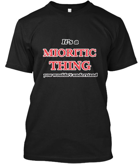 It's A Mioritic Thing Black T-Shirt Front - This is the perfect gift for someone who loves Mioritic. Thank you for visiting my page (Related terms: It's a Mioritic thing, you wouldn't understand,Mioritics,I heart,I love Mioritics,dogs,puppies,dog b ...)