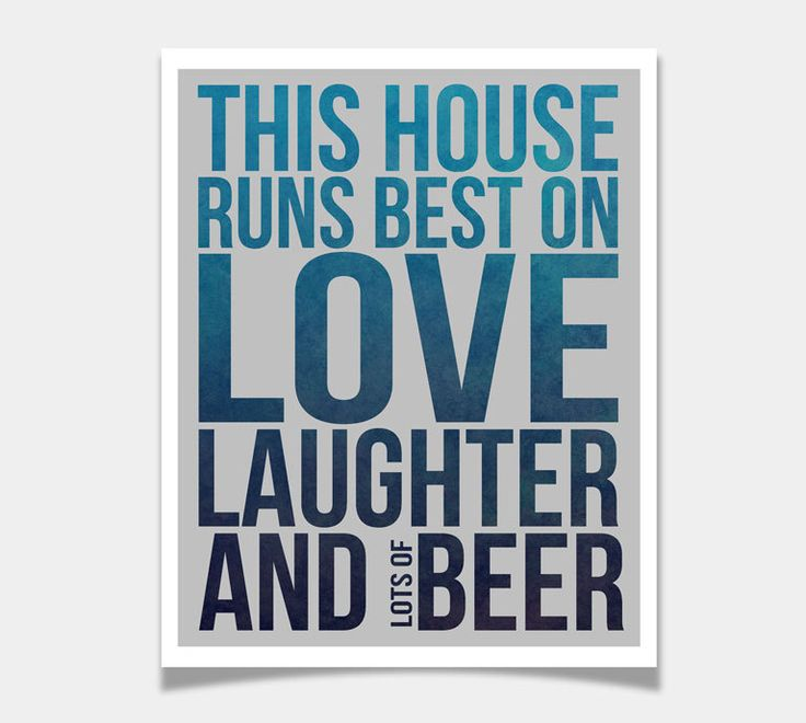 Modern Quote This House Runs Best on Love Laughter and  Beer Art Print / Home Brewery Decor / Pub Bar  / 8x10 / Wall Art / House Warming. $15.00, via Etsy.