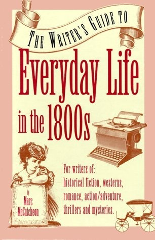 The Writer's Guide to Everyday Life in the 1800s (Writer's Guides to Everyday Life) by Marc McCutcheon, http://www.amazon.com/gp/product/0898795419/ref=cm_sw_r_pi_alp_LHMWqb1MZDCYB