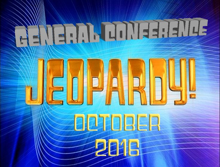 Play the October 2016 General Conference Jeopardy to review what you learned! Great for seminary, FHE, or Young Men and Young Women activities!