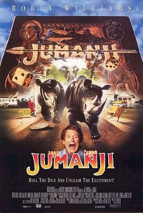 Jumanji : 1995 - Robin Williams... have to see all of his movies... :-)