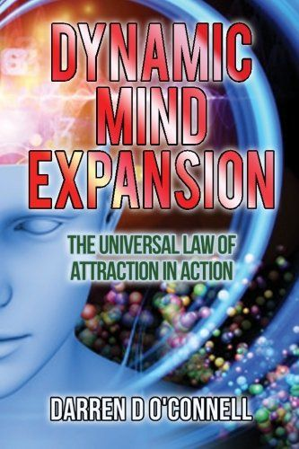 Dynamic Mind Expansion: The Universal Law of Attraction in Action by Darren D O Connell,http://www.amazon.com/dp/1495415805/ref=cm_sw_r_pi_dp_m9eatb0K648F0GXH