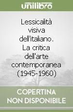 Lessicalità visiva dell'italiano. La critica dell'arte contemporanea (1945-1960) libro di Fergonzi Flavio