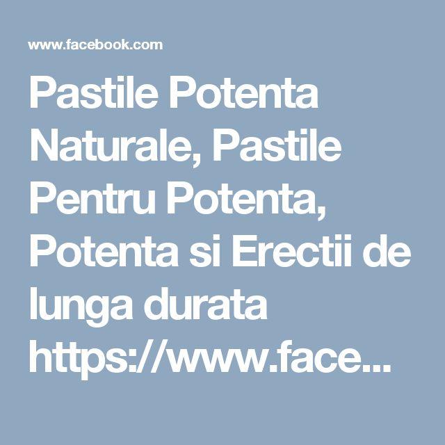 Pastile Potenta Naturale, Pastile Pentru Potenta, Potenta si Erectii de lunga durata https://www.facebook.com/pastilepentrupotenta/