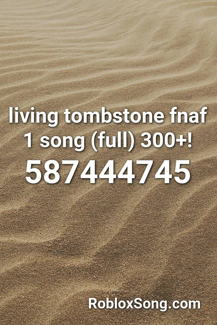 Living Tombstone Fnaf 1 Song Full 300 Roblox Id Roblox Music