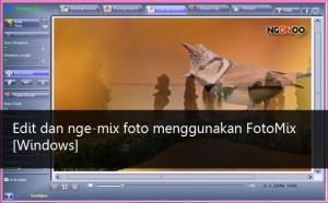 Edit dan nge-mix foto menggunakan FotoMix [Windows]