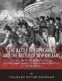Free Kindle Book -  [History][Free] The Battle of Tippecanoe and the Battle of New Orleans: The History of the Battles that Led William Henry Harrison and Andrew Jackson to the Presidency