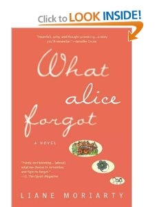 What Alice Forgot - a great view into how a marriage can slowly fall apart without realizing until its too late!