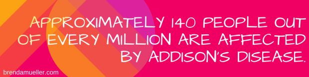 Approximately 140 people out of every million are affected by Addison's Disease brendamueller.com