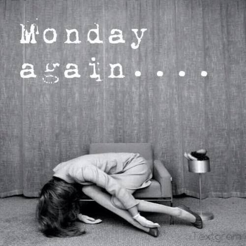 Monday Again Pictures, Photos, and Images for Facebook, Tumblr, Pinterest, and Twitter