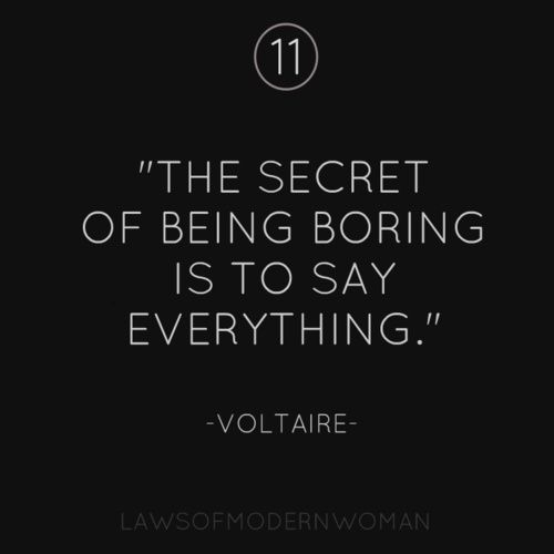 """""""The secret of being boring is to say everything."""" Voltaire"""