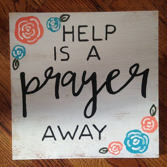 Help is a Prayer away is hand painted on this 12 x 12 piece of 3/8 sanded plywood.