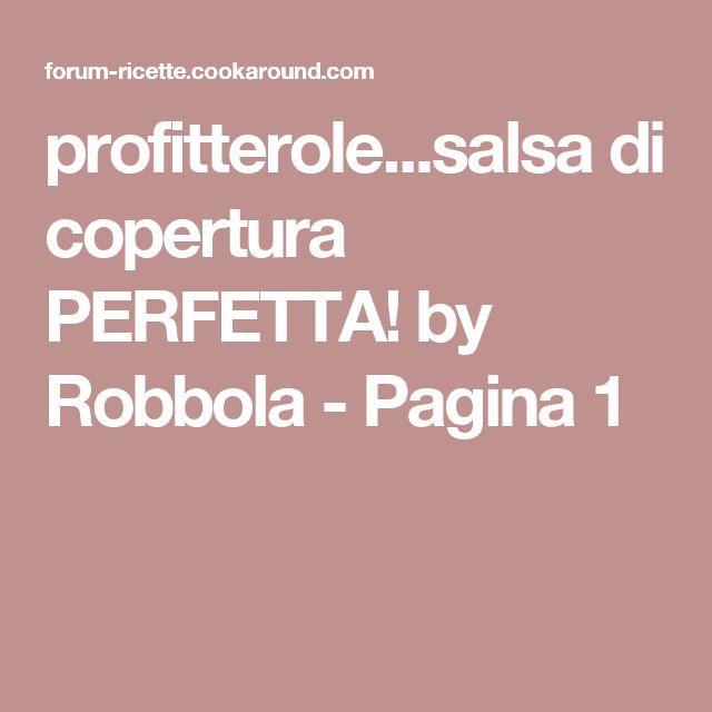 profitterole...salsa di copertura PERFETTA! by Robbola - Pagina 1