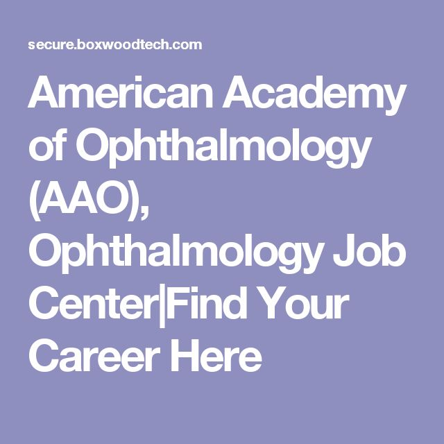 American Academy of Ophthalmology (AAO), Ophthalmology Job Center Find Your Career Here
