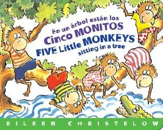 En un Árbol Están los Cinco Monitos / Five Little Monkeys Sitting in a Tree by E. Christelow (PZ74.3 .C58 2006) Five little monkeys sitting in a tree discover, one by one, that it is unwise to tease Mr. Crocodile. In Spanish and English