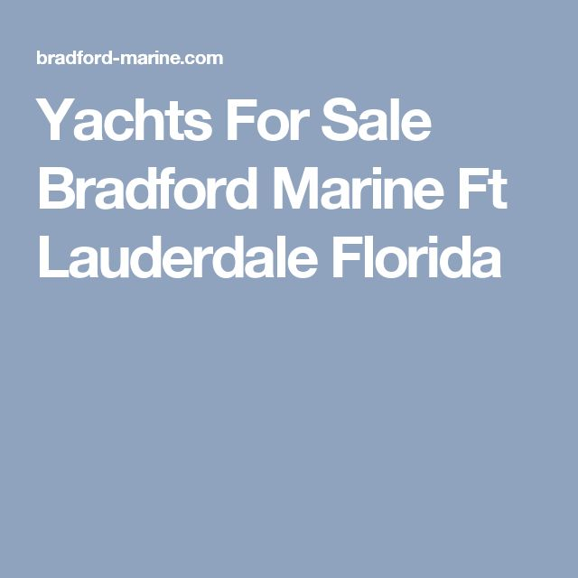 Yachts For Sale Bradford Marine Ft Lauderdale Florida