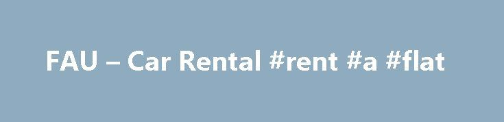 FAU – Car Rental #rent #a #flat http://rentals.remmont.com/fau-car-rental-rent-a-flat/  #auto rentals # Car Rental – National Enterprise Florida Atlantic University is pleased to announce that effective Sept. 30, 2015, National Car Rental and Enterprise Rent-A-Car will be the state's new rental car provider. This new agreement with National and Enterprise replaces the Avis contract which has been in place for the past few years.Continue readingTitled as follows: FAU – Car Rental #rent…