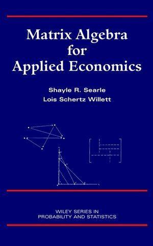 Wiley: Matrix Algebra for Applied Economics - Shayle R. Searle, Lois Schertz Willett