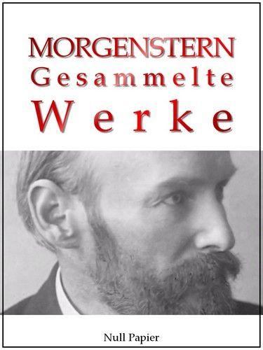 Christian Morgenstern: Christian Morgenstern - Gesammelte Werke