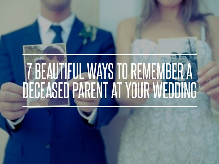 7 Beautiful Ways to Remember a Deceased Parent at Your Wedding ... → Wedding