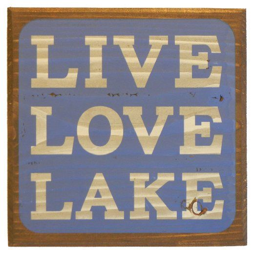Live Love Lake Sign - Blue - Lake House Sign - Perfect gift for one of your lake loving family or friends- summing up perfectly what the lake life is all about. Each of these handpainted 11″ x 11″ signs is unique and makes a great decoration or gift at the lake house, cabin, camp or lodge.        http://www.the-lake-life.com/10-most-popular-lake-themed-gift-signs/