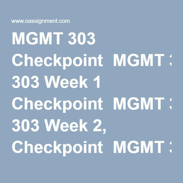 MGMT 303 Checkpoint  MGMT 303 Week 1 Checkpoint  MGMT 303 Week 2, Checkpoint  MGMT 303 Week 4 Checkpoint  MGMT 303 Week 5 Checkpoint  MGMT 303 Week 7 Checkpoint