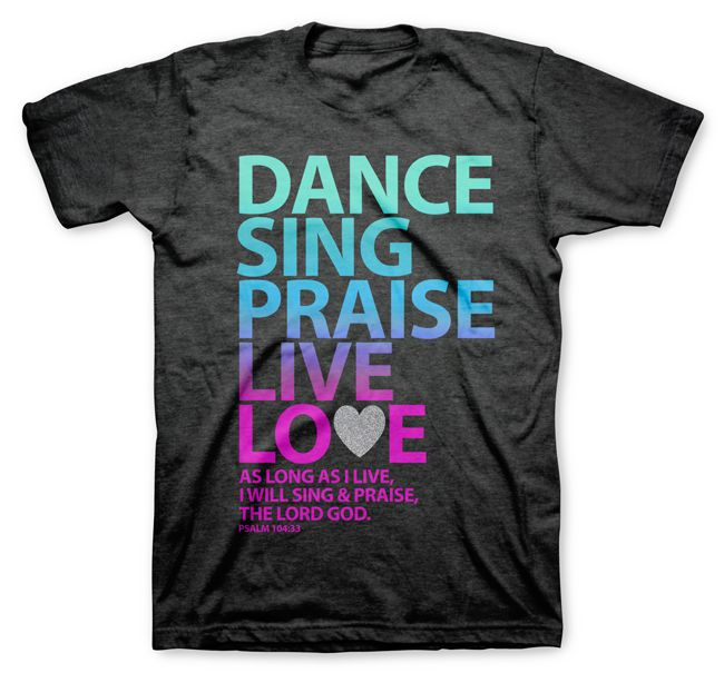Dance, Sing, Praise - Psalm 104 Christian Shirt - Kerusso (for mom for Christmas).