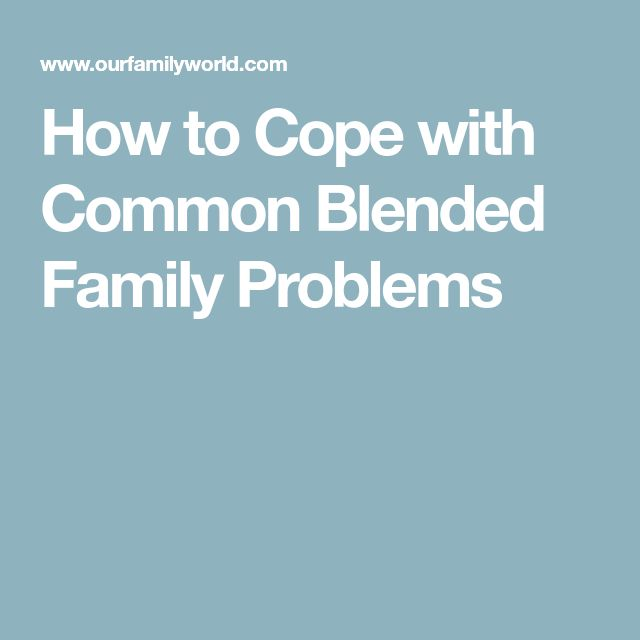How to Cope with Common Blended Family Problems