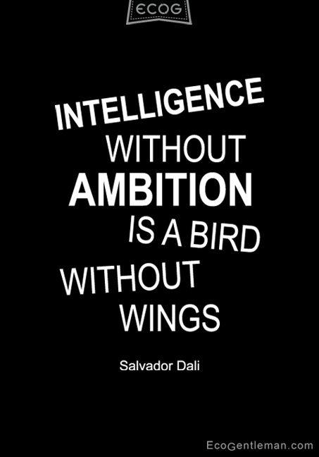 """♂ """"Intelligence without ambition is a bird without wings quote about intelligence and ambition"""" Quote by Salvador Dali #quotes"""