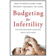 """Budgeting for Infertility: How to Bring Home a Baby Without Breaking The Bank"" By: Evelina Weidman Sterling"