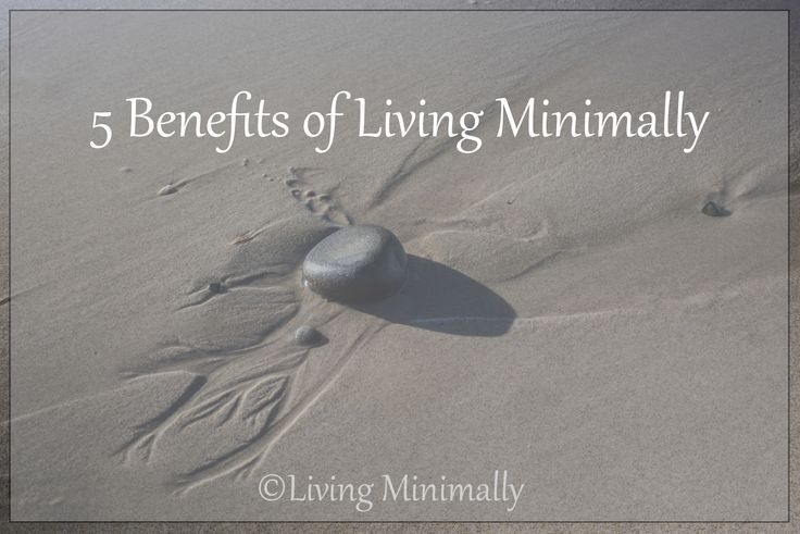 Benefits of Minimalism - How minimising is changing my life for the better. Living Minimally