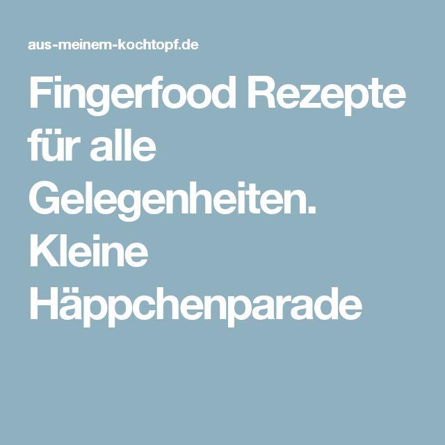 Fingerfood Rezepte für alle Gelegenheiten. Kleine Häppchenparade