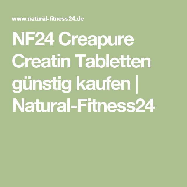 NF24 Creapure Creatin Tabletten günstig kaufen   Natural-Fitness24