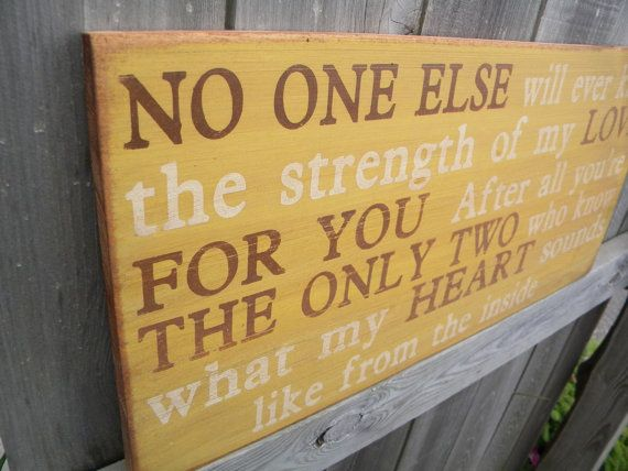No One Else will ever know the strength of my Love for you. Rustic Aged Weathered Handpainted Sign, Nursery Baby Room. $40.00, via Etsy.