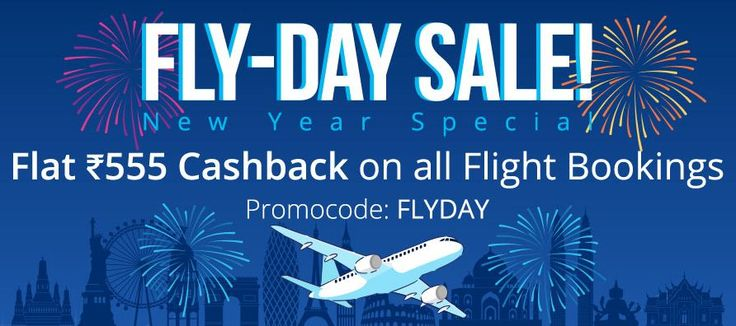 Fly-Day Sale : Get Flat Rs.555 Cashback On Flight Booking [ No Minimum Booking Amount Required ]