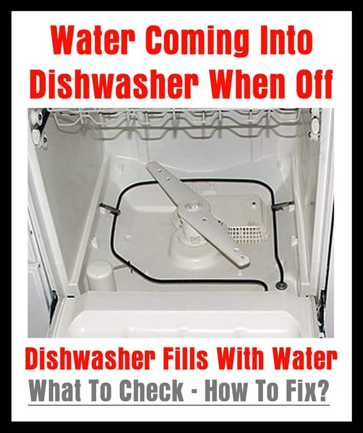 Water Coming Into Dishwasher When Off Dishwasher Fills