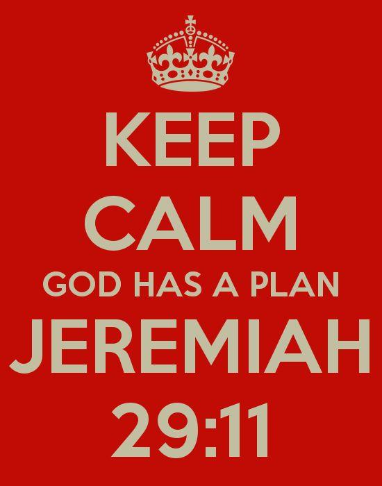 KEEP CALM GOD HAS A PLAN JEREMIAH 29:11