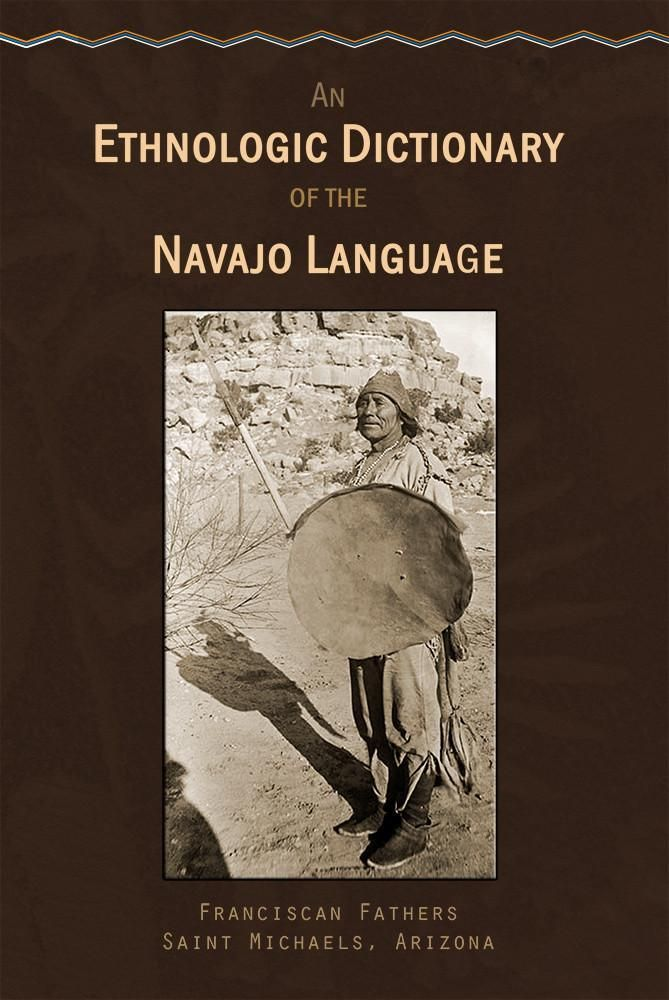 An Ethnologic Dictionary of the Navaho Language An Ethnologic Dictionary of the Navaho Language
