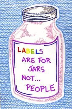 Labels are for jars, not people.