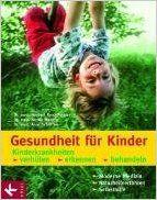 Gesundheit für Kinder: Kinderkrankheiten verhüten, erkennen, behandeln: Amazon.de: Herbert Renz-Polster, Nicole Menche, Arne Schäffler: Bücher