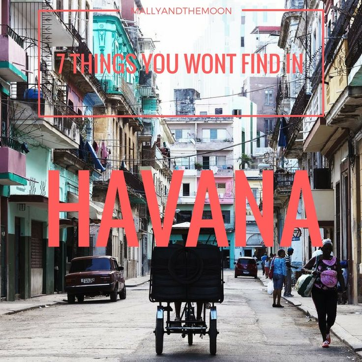 7 THINGS YOU WONT FIND IN HAVANA ☼