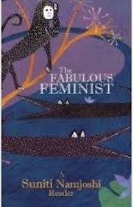 The Fabulous Feminist: A Suniti Namjoshi Reader introduces us to this wonderful writer's works and is a must-read for any Indian feminist.