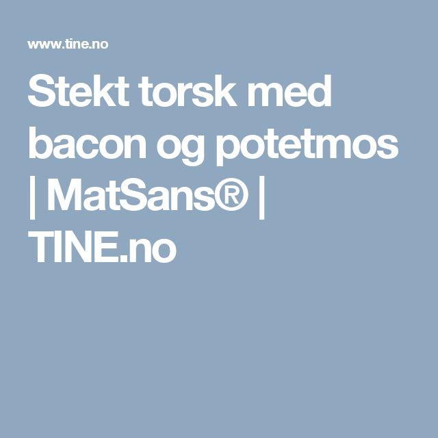 Stekt torsk med bacon og potetmos | MatSans® | TINE.no