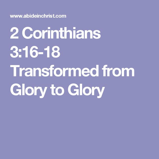 2 Corinthians 3:16-18 Transformed from Glory to Glory