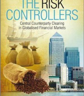 The Risk Controllers: Central Counterparty Clearing In Globalised Financial Markets PDF
