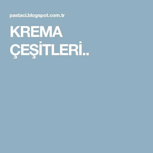 KREMA ÇEŞİTLERİ..